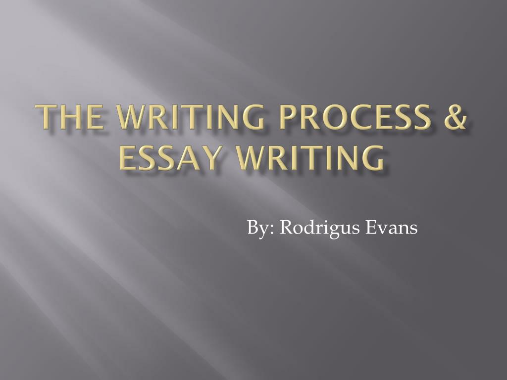The Writing Process & Essay Writing