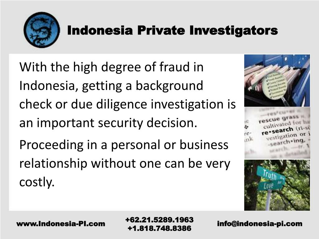 With the high degree of fraud in Indonesia, getting a background check or due diligence investigation is an important security decision.