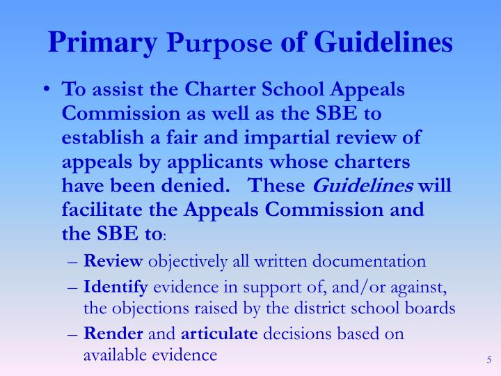 To assist the Charter School Appeals Commission as well as the SBE to establish a fair and impartial review of appeals by applicants whose charters have been denied.   These