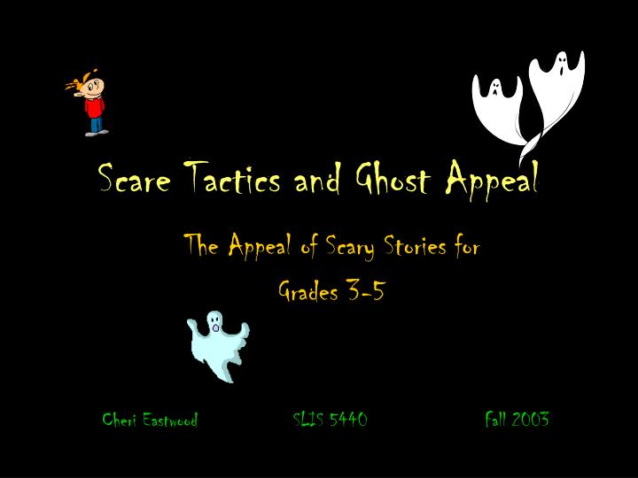 Scare tactics and ghost appeal