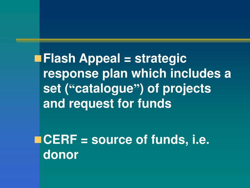 Flash Appeal = strategic response plan which includes a set (