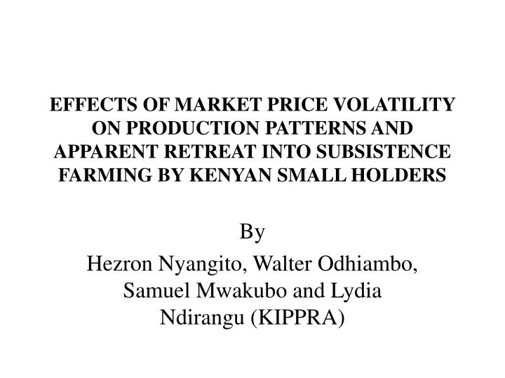 EFFECTS OF MARKET PRICE VOLATILITY ON PRODUCTION PATTERNS AND APPARENT RETREAT INTO SUBSISTENCE FARM...