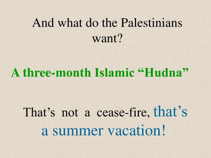 And what do the Palestinians want?