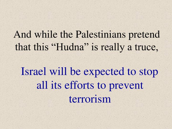 """And while the Palestinians pretend that this """"Hudna"""" is really a truce,"""