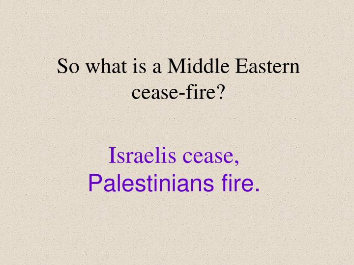So what is a Middle Eastern cease-fire?