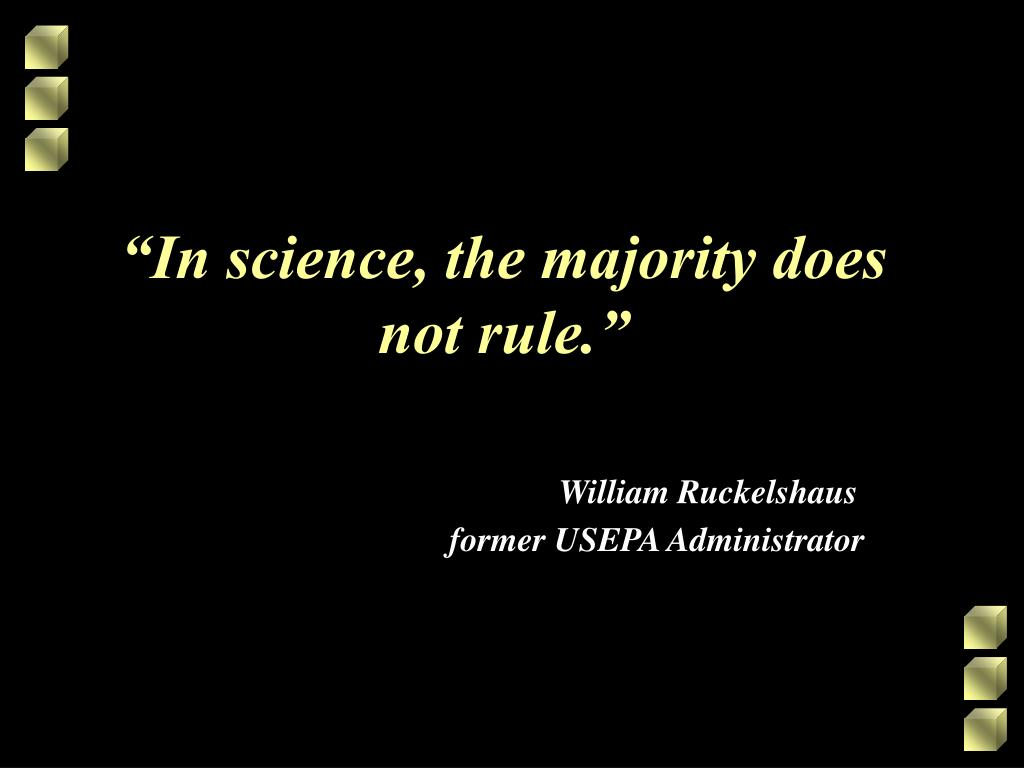 """In science, the majority does not rule."""