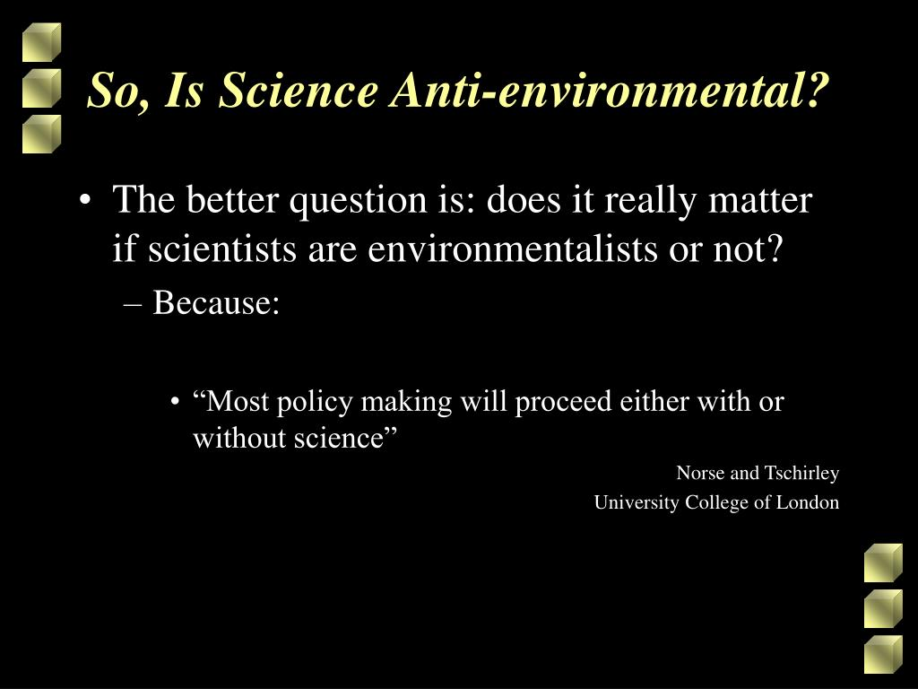 So, Is Science Anti-environmental?