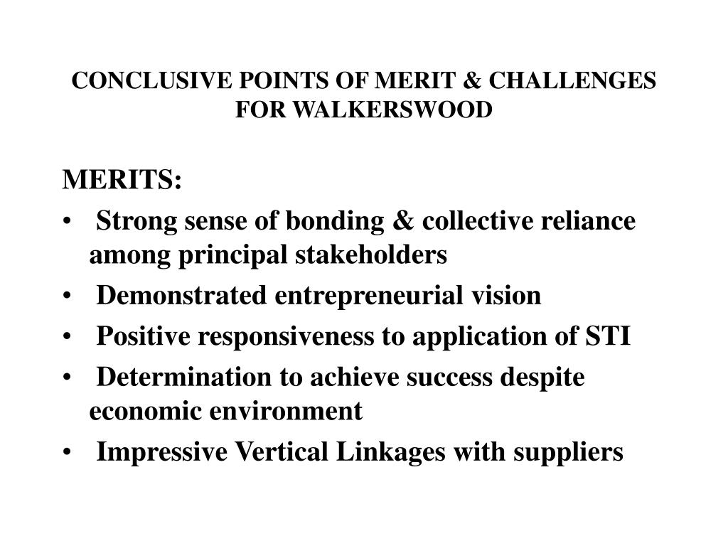 CONCLUSIVE POINTS OF MERIT & CHALLENGES FOR WALKERSWOOD