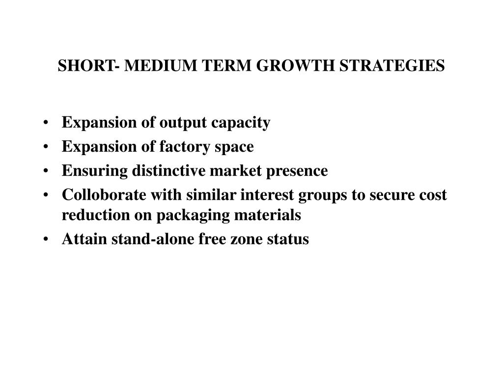 SHORT- MEDIUM TERM GROWTH STRATEGIES