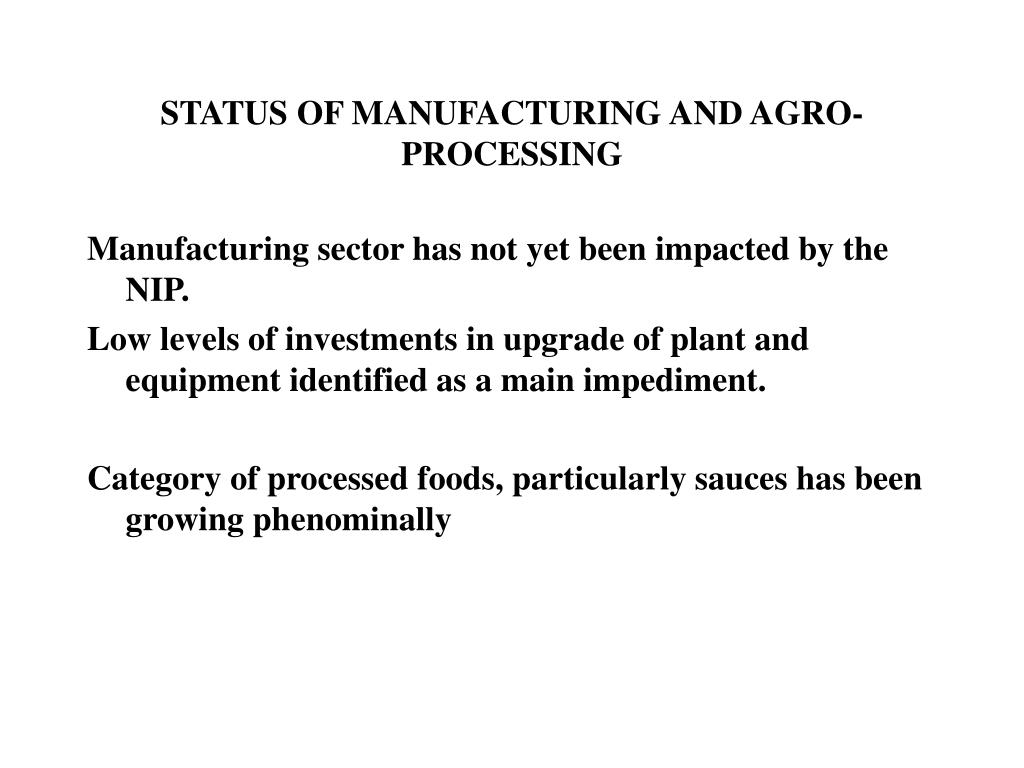 STATUS OF MANUFACTURING AND AGRO-PROCESSING
