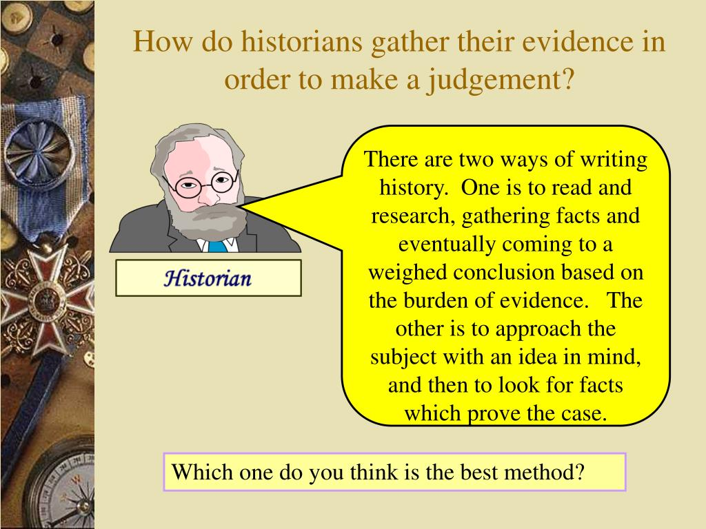 How do historians gather their evidence in order to make a judgement?