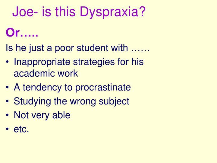 Joe- is this Dyspraxia?