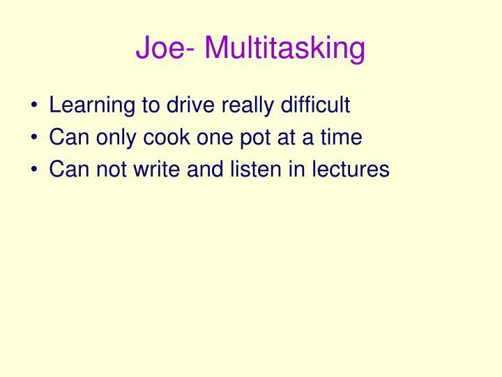 Joe- Multitasking