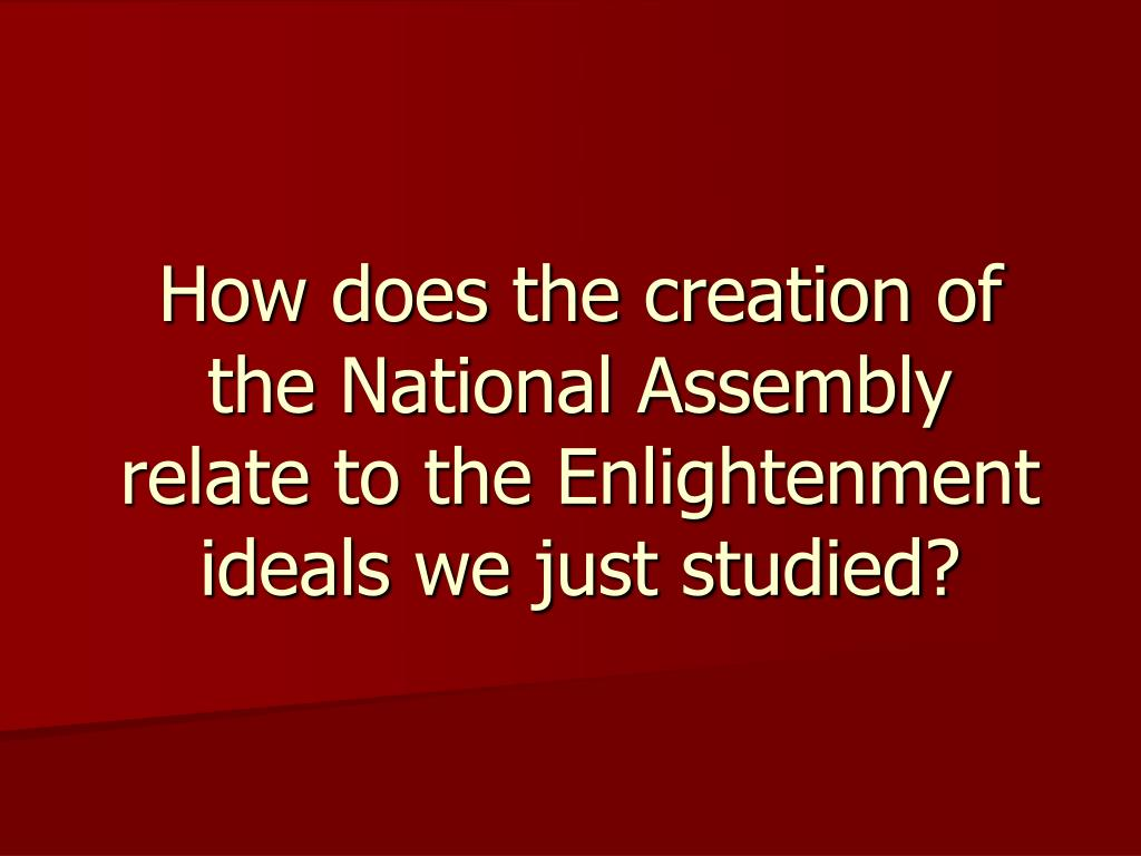 How does the creation of the National Assembly relate to the Enlightenment ideals we just studied?