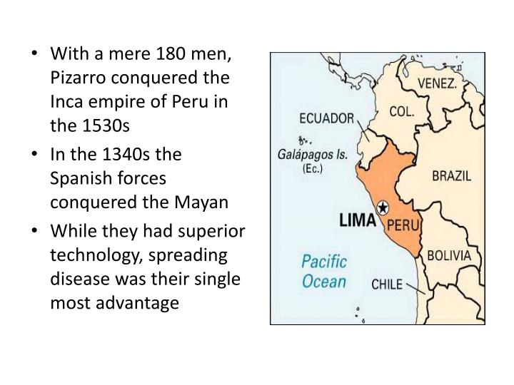 With a mere 180 men, Pizarro conquered the Inca empire of Peru in the 1530s