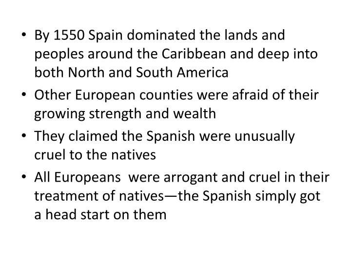 By 1550 Spain dominated the lands and peoples around the Caribbean and deep into both North and South America