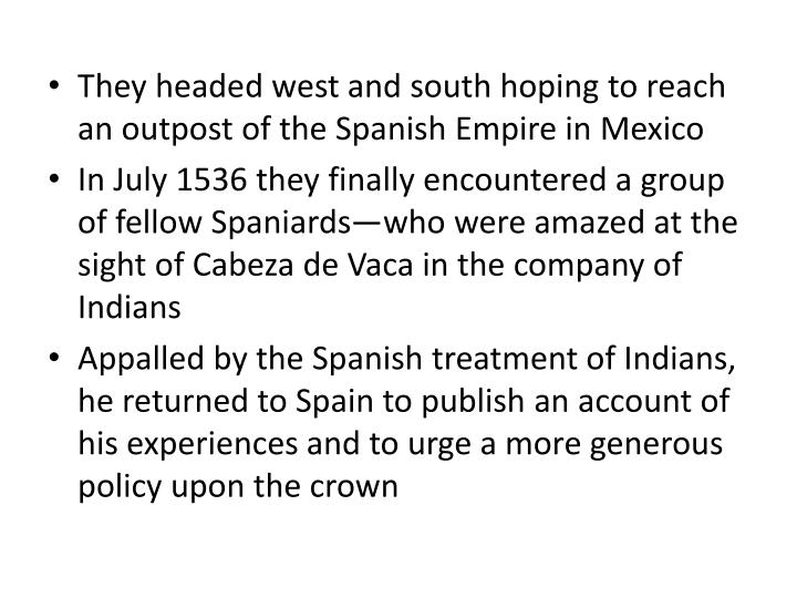 They headed west and south hoping to reach an outpost of the Spanish Empire in Mexico