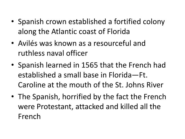 Spanish crown established a fortified colony along the Atlantic coast of Florida