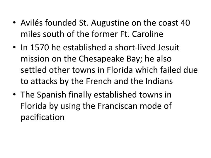 Avilés founded St. Augustine on the coast 40 miles south of the former Ft. Caroline