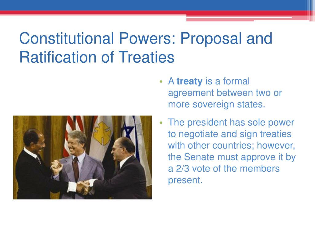 Constitutional Powers: Proposal and Ratification of Treaties