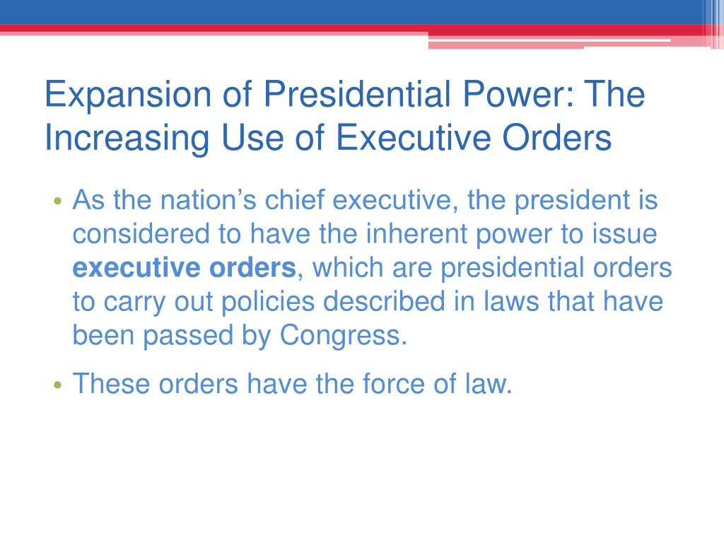 Expansion of Presidential Power: The Increasing Use of Executive Orders