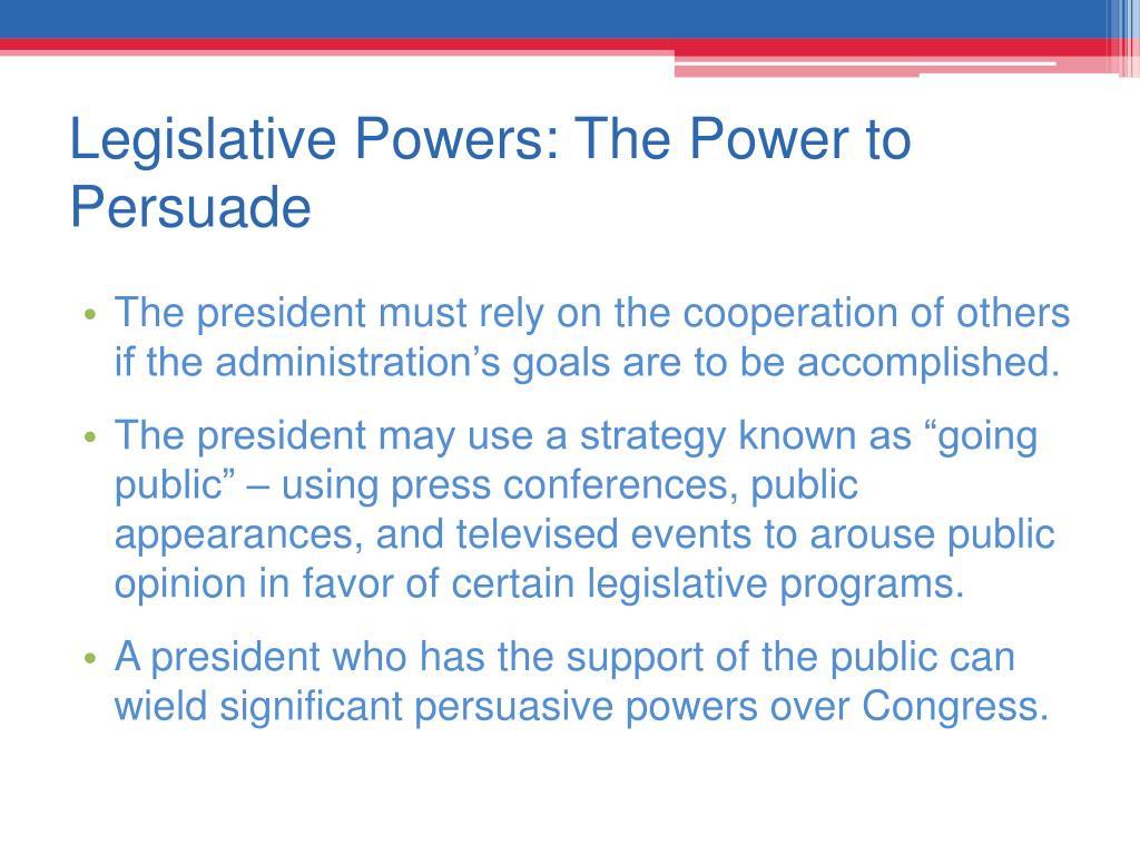 Legislative Powers: The Power to Persuade