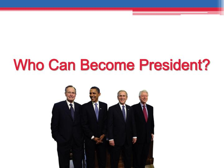 Who can become president l.jpg