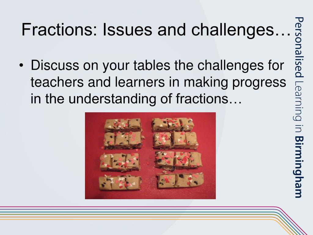 Fractions: Issues and challenges…