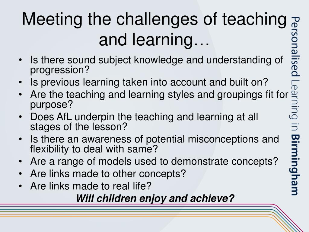 Meeting the challenges of teaching and learning…