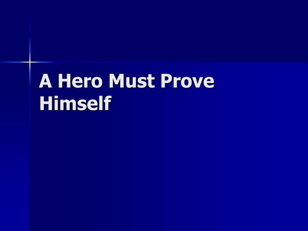 A Hero Must Prove Himself