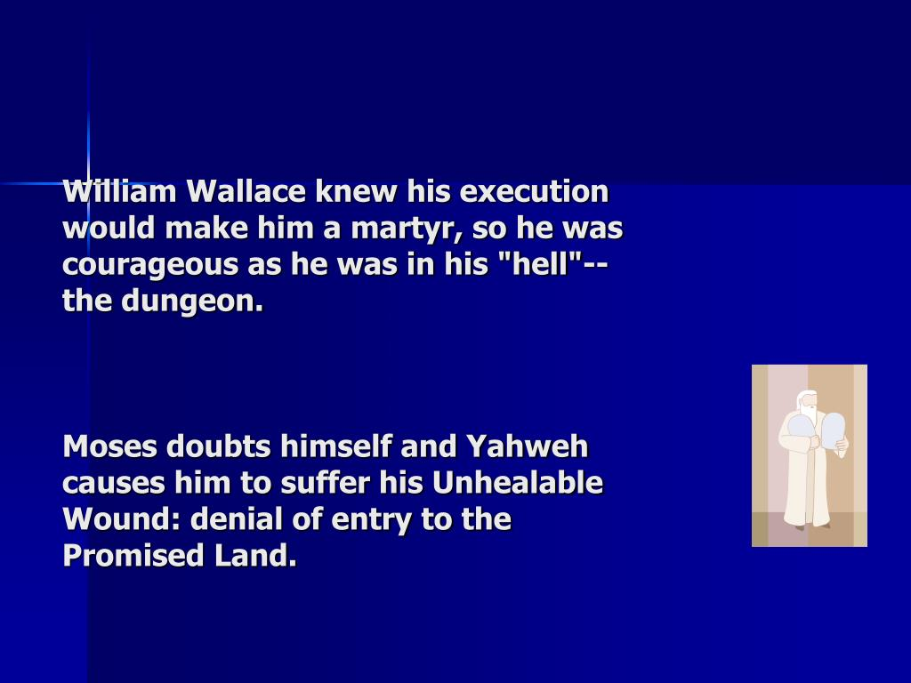 """William Wallace knew his execution would make him a martyr, so he was courageous as he was in his """"hell""""--the dungeon."""