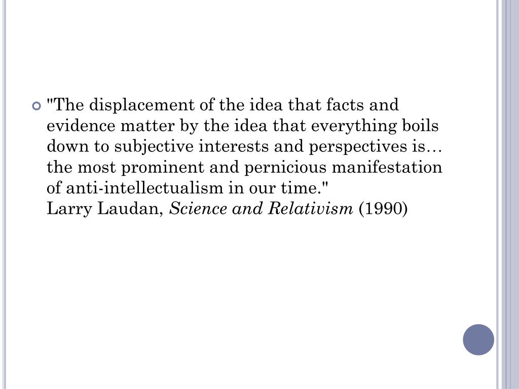 """""""The displacement of the idea that facts and evidence matter by the idea that everything boils down to subjective interests and perspectives is"""