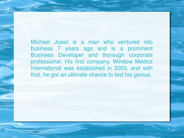 Michael Joasil is a man who ventured into business 7 years ago and is a prominent Business Developer...