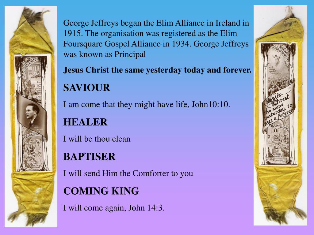 George Jeffreys began the Elim Alliance in Ireland in 1915.