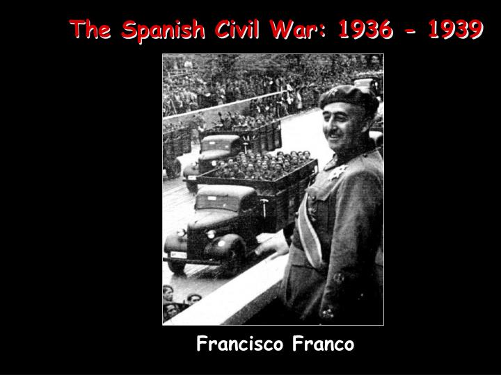 The Spanish Civil War: 1936 - 1939