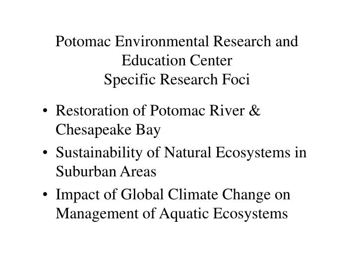 Potomac environmental research and education center specific research foci