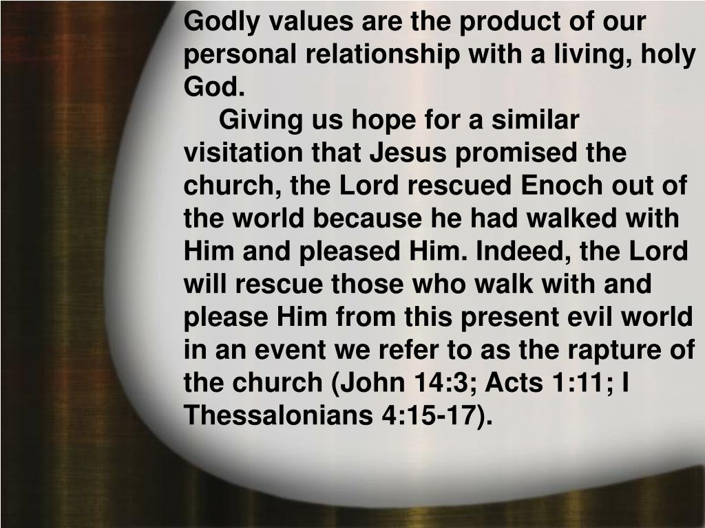 Godly values are the product of our personal relationship with a living, holy God.