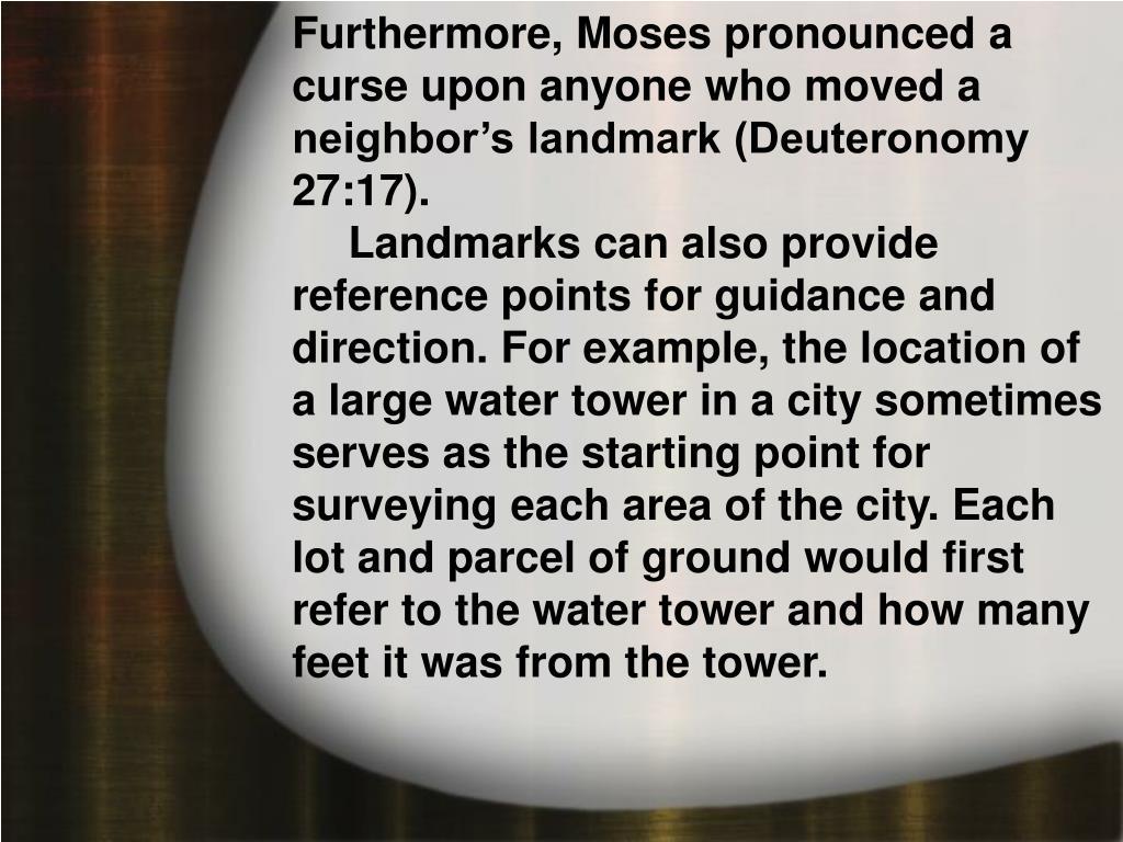Furthermore, Moses pronounced a curse upon anyone who moved a neighbor's landmark (Deuteronomy 27:17).