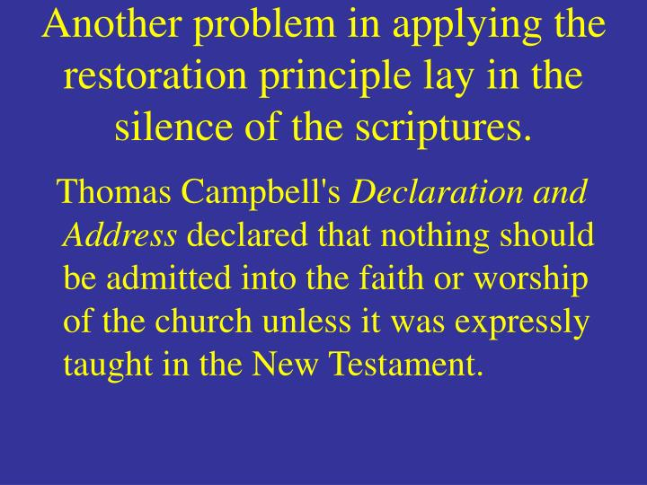 Another problem in applying the restoration principle lay in the silence of the scriptures.