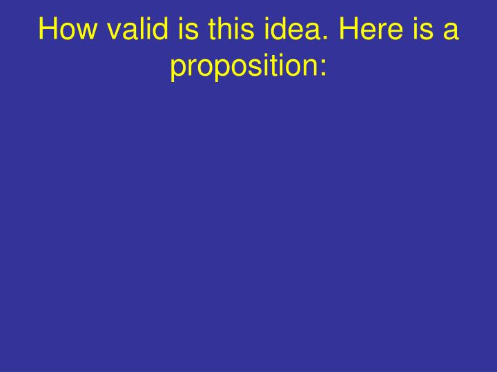 How valid is this idea. Here is a proposition: