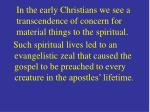 in the early christians we see a transcendence of concern for material things to the spiritual
