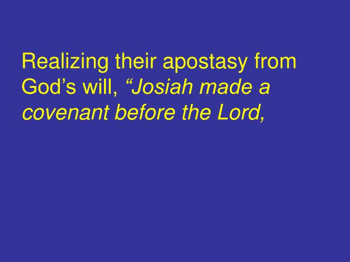 Realizing their apostasy from God's will,
