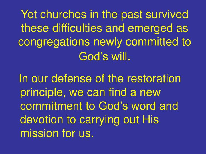 Yet churches in the past survived these difficulties and emerged as congregations newly committed to God's will