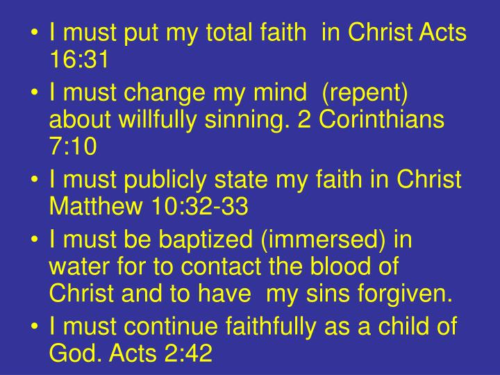 I must put my total faith  in Christ Acts 16:31