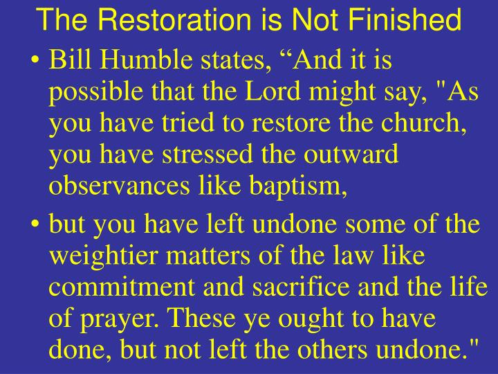 The Restoration is Not Finished
