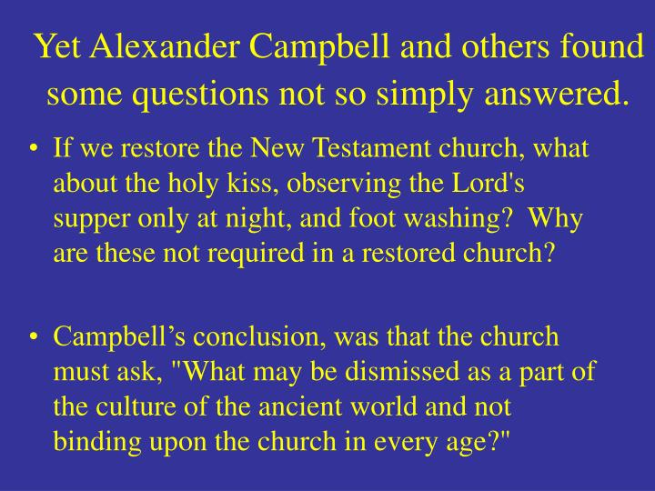 Yet Alexander Campbell and others found some questions not so simply answered.