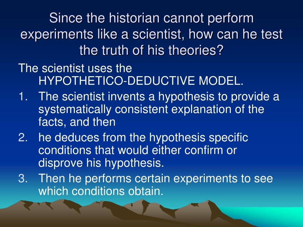 Since the historian cannot perform experiments like a scientist, how can he test the truth of his theories?