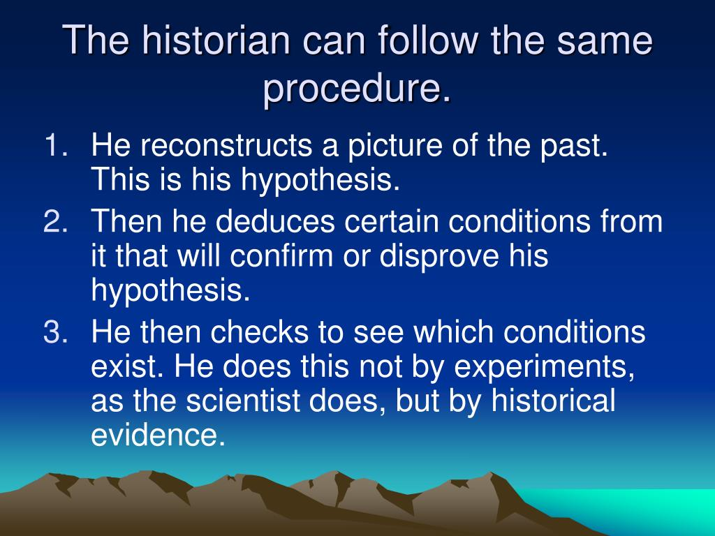 The historian can follow the same procedure.