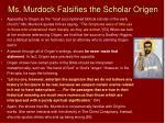 ms murdock falsifies the scholar origen