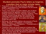 murdock promotes paul s letters as forgeries a position that no major scholar takes